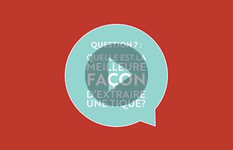 Question 7 : Quelle est la meilleure façon d'extraire une tique? (vidéo)