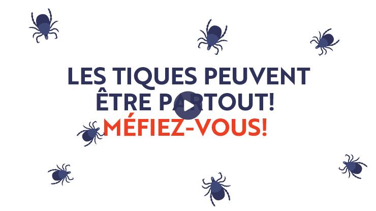 VIDÉO DE LA CAMPAGNE 2021 «LES TIQUES PEUVENT ÊTRE PARTOUT! MÉFIEZ-VOUS!